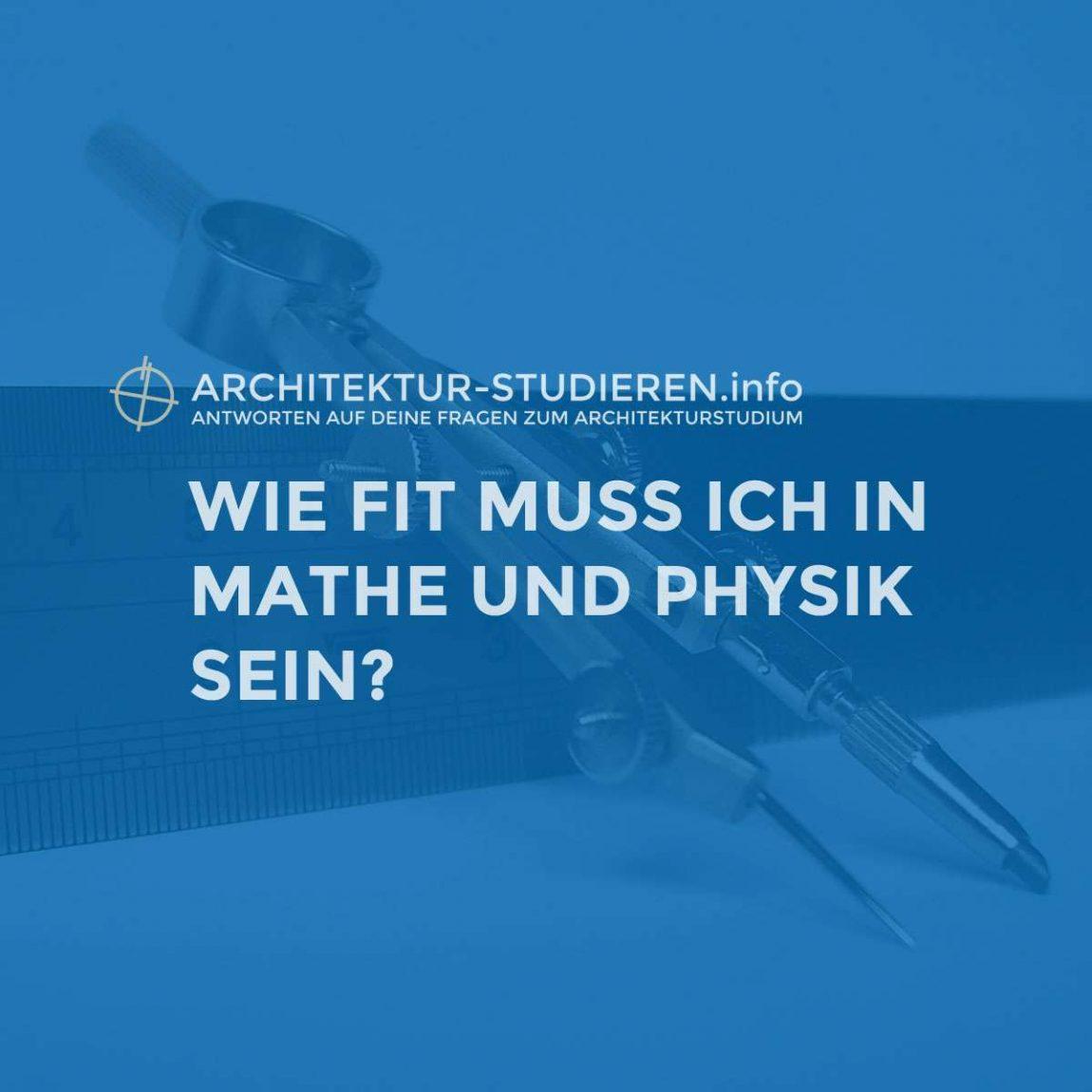 Wie gut muss man für das Architekturstudium in Mathe und Physik sein? | © Architektur-studieren.info
