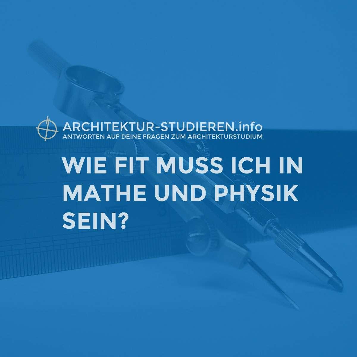 Voraussetzung Architekturstudium: Mathe und Physik