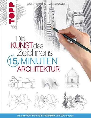 Die Kunst des Zeichnens 15 Minuten Architektur | © TOPP Verlag
