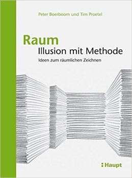 Peter Boerboom: Raum: Illusion mit Methode: Ideen zum räumlichen Zeichnen | © Haupt Verlag