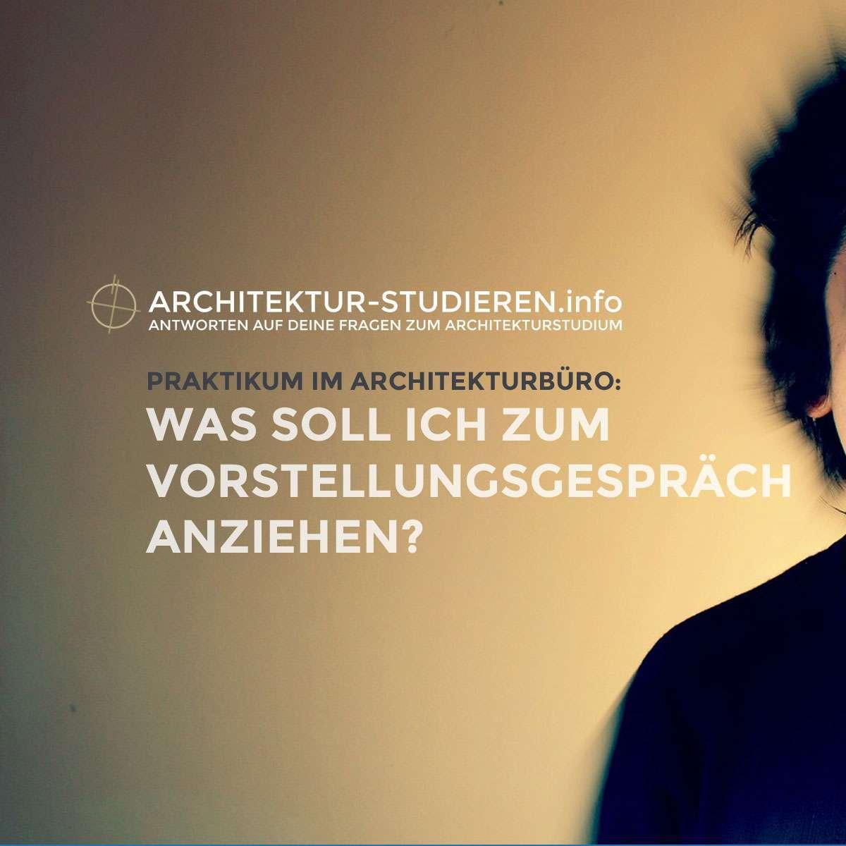 Praktikum im Architekturbüro: Was soll ich zum Vorstellungsgespräch anziehen?   © Architektur-studieren.info