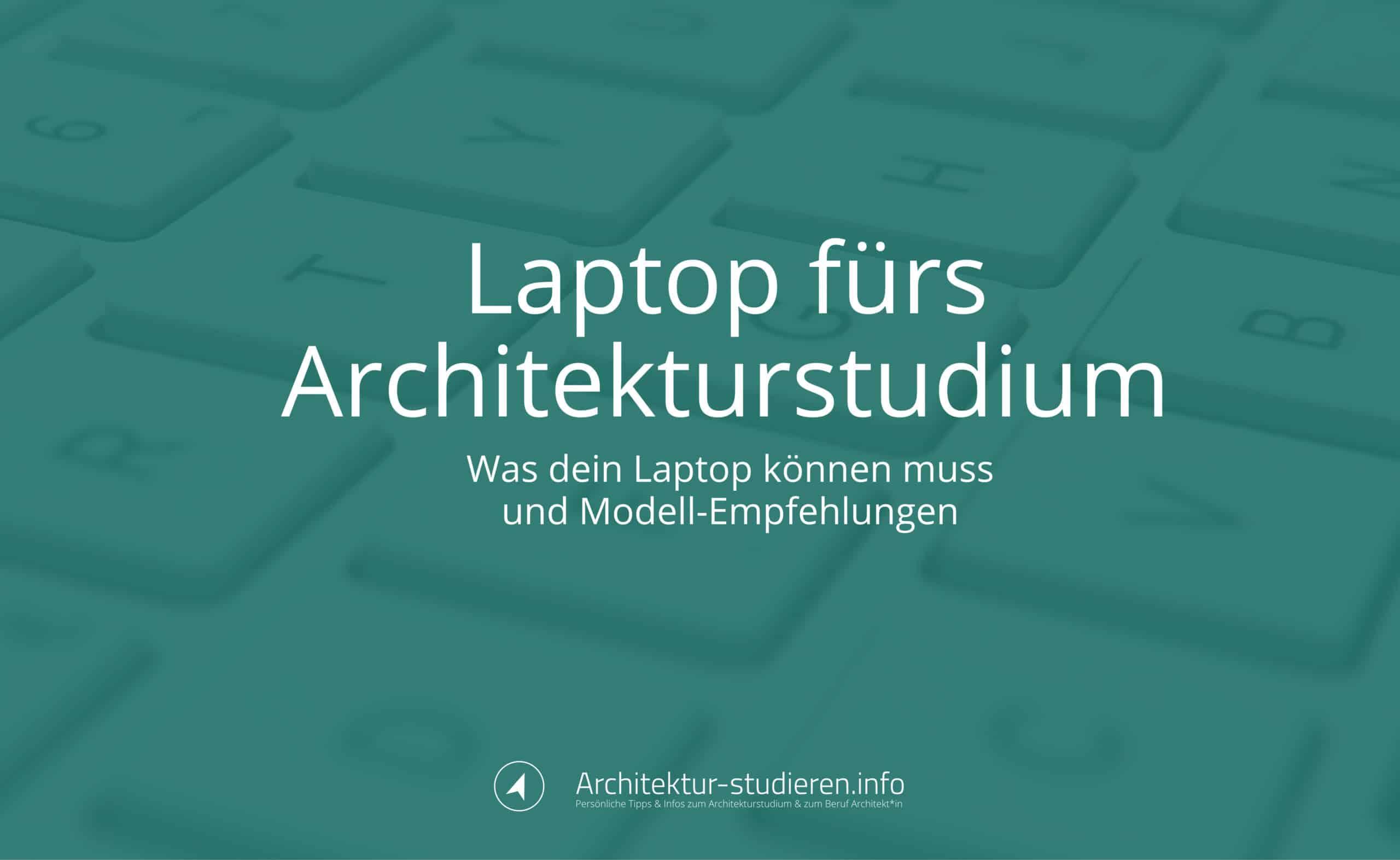 Empfehlungen und Technik-Guide: Laptop fürs Architekturstudium 2021/2022 | © Anett Ring, Architektur-studieren.info