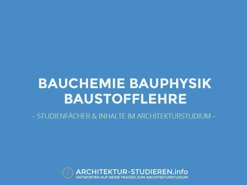 Studienfächer & Inhalte im Architekturstudium: Bauchemie, Bauphysik und Baustofflehre | Architektur-studieren.info