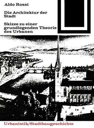Aldo Rossi: Die Architektur der Stadt | © Bauwelt Fundamente