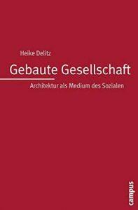 Heike Delitz: Gebaute Gesellschaft. Architektur als Medium des Sozialen. | © Campus Verlag