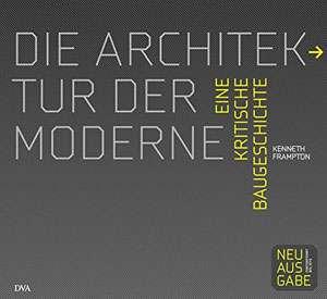 Kenneth Frampton: Die Architektur der Moderne: Eine kritische Baugeschichte | © DVA Architektur