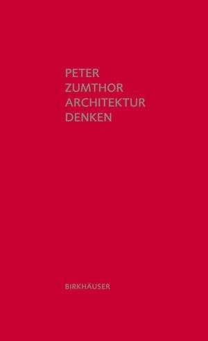 Peter Zumthor: Architektur denken | © Birkhäuser Verlag