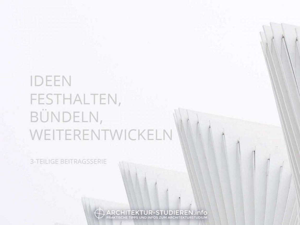 Architektur entwerfen: Ideen festhalten, bündeln, weiterentwickeln | © Anett Ring, Architektur-studieren.info