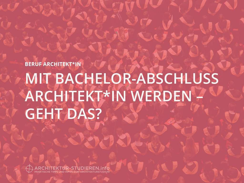 Kann man mit Bachelor Architekt*in werden? | © Anett Ring, Architektur-studieren.info
