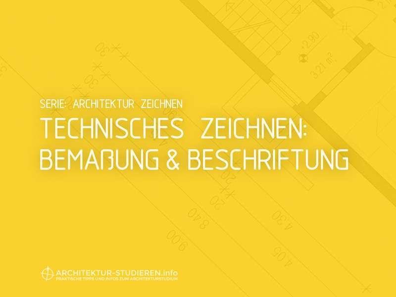 Architektur zeichnen: Technisches Zeichnen Bemaßung und Beschriftung | © Anett Ring, Architektur-studieren.info