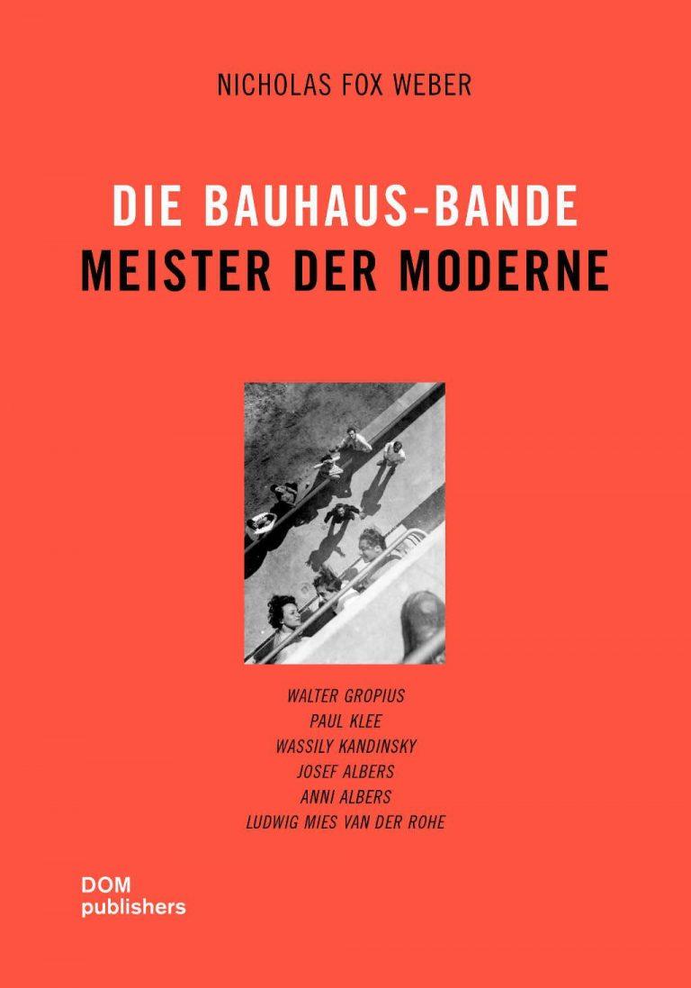 Die Bauhaus-Bande. Meister der Moderne. Von Nicholas Fox Weber | vorgestellt auf Architektur-studieren.info