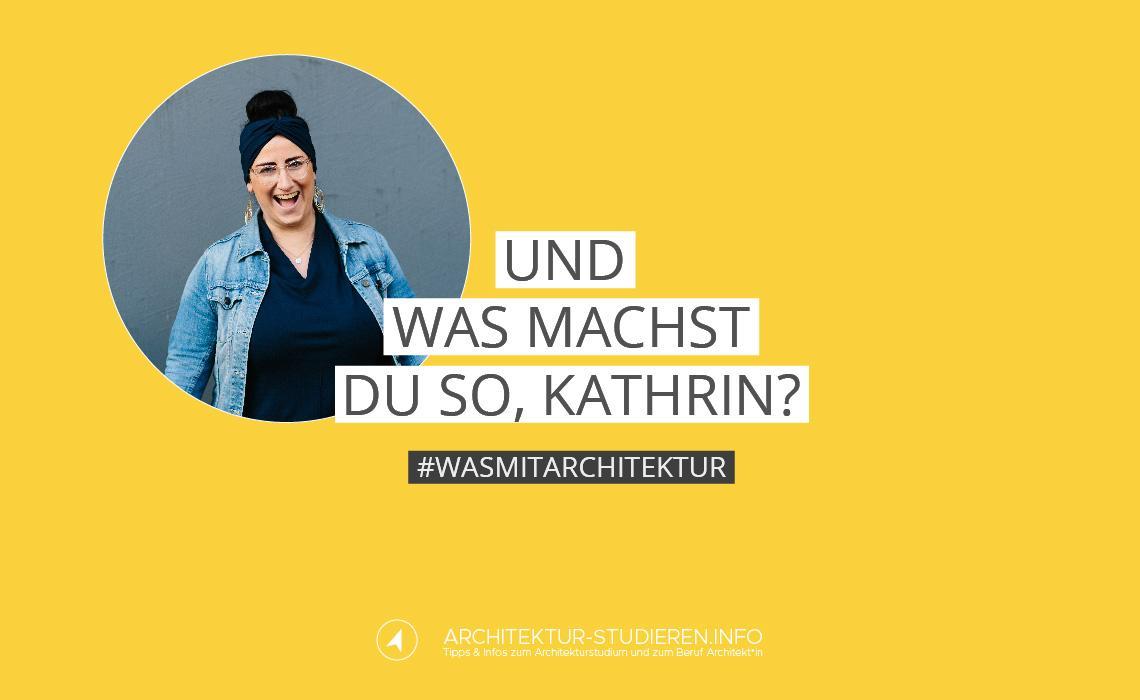 Und was machst du so, Kathrin? #wasmitarchitektur | © Anett Ring, Architektur-studieren.info