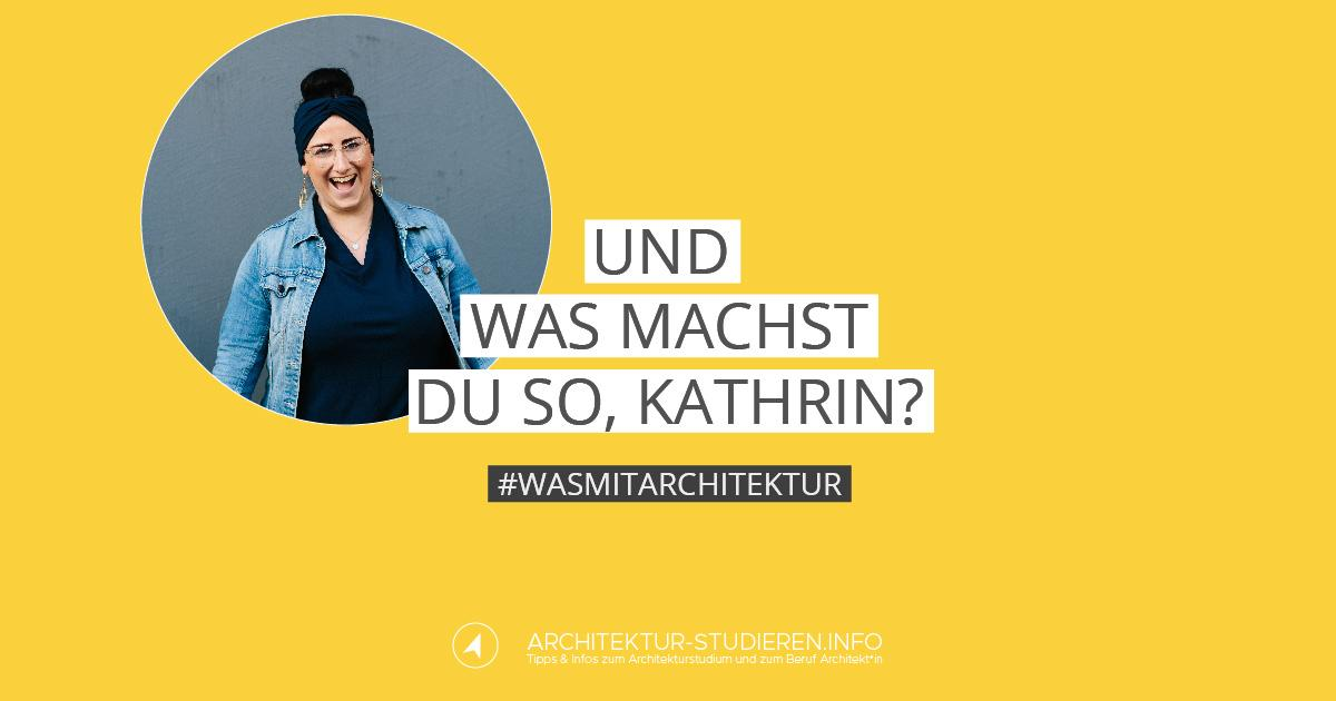 Und was machst du so kathrin architektur for Wo architektur studieren