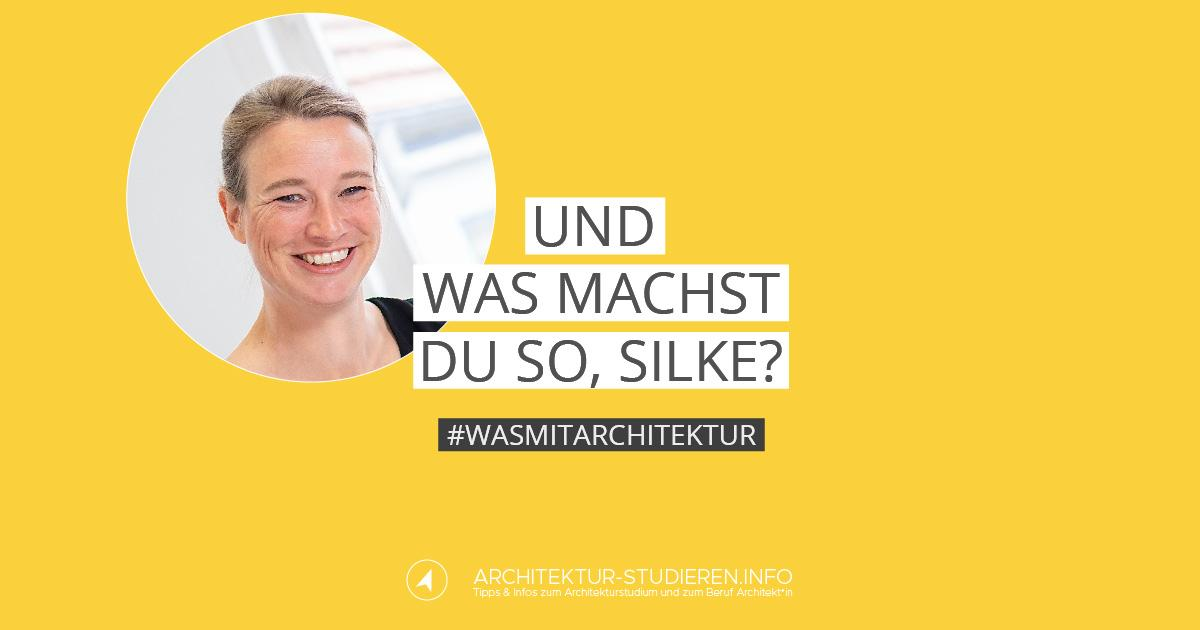 Und was machst du so silke architektur for Wo architektur studieren