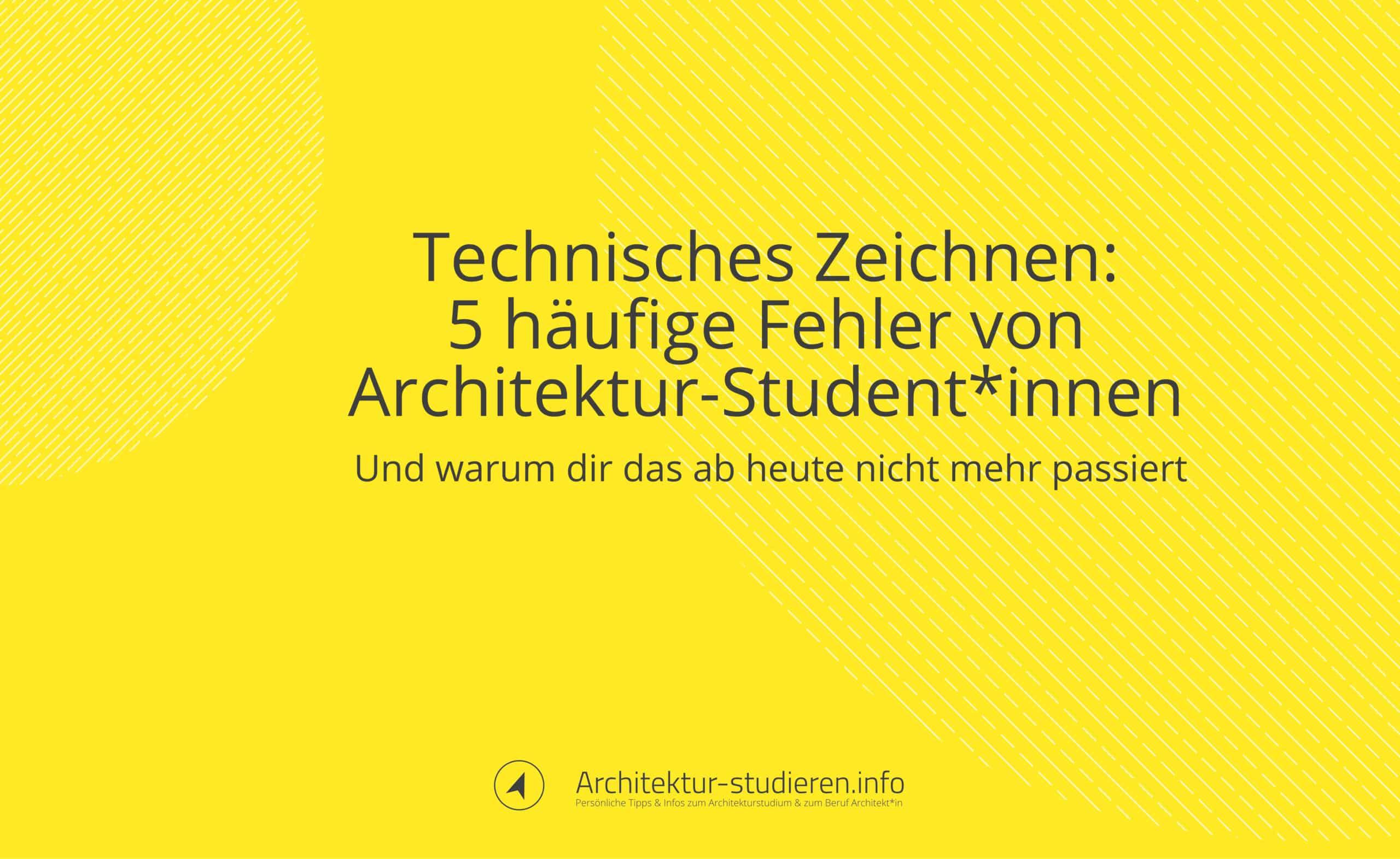 Technisches Zeichnen: 5 häufige Fehler die Architektur-Student*innen machen | © Anett Ring, Architektur-studieren.info